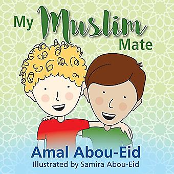 My Muslim Mate by Amal Abou-Eid - 9780648001751 Book
