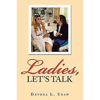 Ladies - Let's Talk by Devona L Shaw - 9781483493121 Book