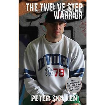 The Twelve Step Warrior by Peter Skillen - 9781495977381 Book