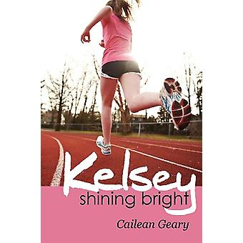 Kelsey Shining Bright by Cailean McCarrick Geary - 9781934074763 Book