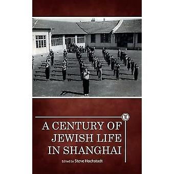 A Century of Jewish Life in Shanghai by Steve Hochstadt - 97816446913