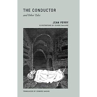 Jean Ferry  the Conductor and Other Tales by Jean Ferry & Translated by Edward Gauvin & Illustrated by Claude Ballare