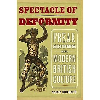 Spectacle of Deformity - Freak Shows and Modern British Culture