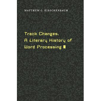 Änderungen verfolgen: Eine Literaturgeschichte der Textverarbeitung (gebundene Ausgabe) von Kirschenbaum Matthew G.