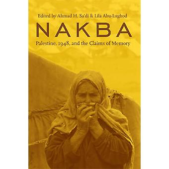 Nakba - Palestine - 1948 - and the Claims of Memory by Ahmad H. Sa'di
