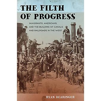 The Filth of Progress - Immigrants - Americans - and the Building of C