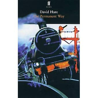 The Permanent Way - Or la Voie Anglaise (Main) by David Hare - 9780571