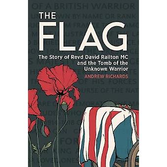 The Flag - The Story of Revd David Railton MC and the Tomb of the Unkn