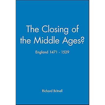 The Closing of the Middle Ages? - England - 1471-1529 by Richard Britn