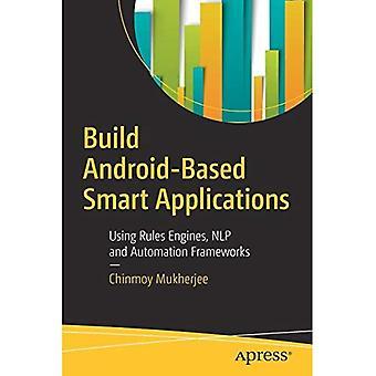 Bygga Android-baserade smarta applikationer: Använda regler motorer, NLP och Automation ramar
