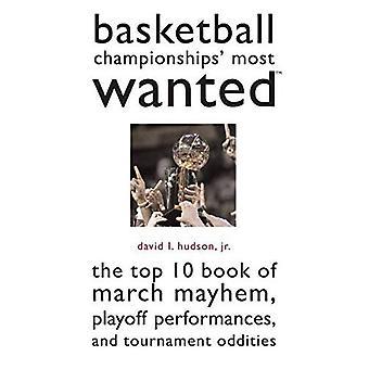 Basketball Meisterschaften Most Wanted: die Top 10 Buch März Mayhem, Playoff-Auftritte und Turnier...