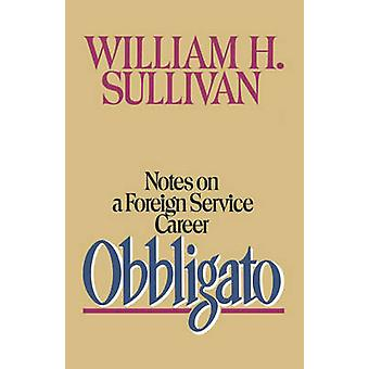 Obbligato Notes on a Foreign Service Career by Sullivan & William H.