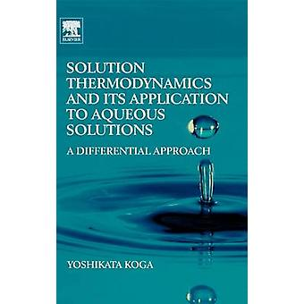 Solution Thermodynamics and Its Application to Aqueous Solutions A Differential Approach by Koga & Yoshikata