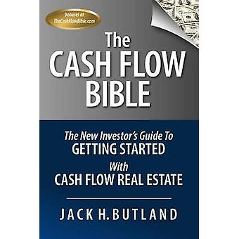 The Cash Flow Bible The New Investors Guide to Getting Started with Cash Flow Real Estate by Butland & Jack H.