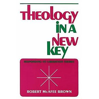 Theology in a New Key Responding to Liberation Themes by Brown & Robert McAfee