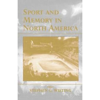 Sport and Memory in North America by Wieting & Stephen G.
