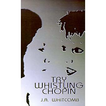 Try Whistling Chopin by Whitcomb & J. A.