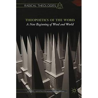 Theopoetics of the Word A New Beginning of Word and World by Vahanian & Gabriel