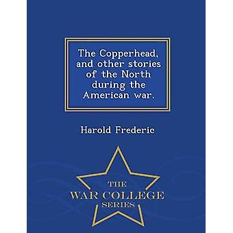 The Copperhead and other stories of the North during the American war.  War College Series by Frederic & Harold