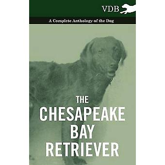 The Chesapeake Bay Retriever  A Complete Anthology of the Dog by Various
