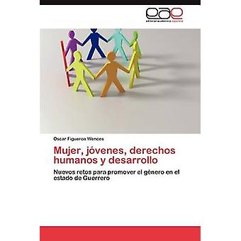 Mujer Jovenes Derechos Humanos y Desarrollo af Figueroa Wences & Oscar