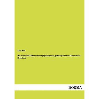 Das menschliche Haar in seiner physiologischen pathologischen und forensischen Bedeutung by Pfaff & Emil