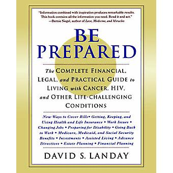 Be Prepared - The Complete Financial - Legal - and Practical Guide to