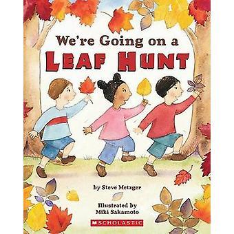We're Going on a Leaf Hunt by Steve Metzger - Miki Sakamoto - 9780439