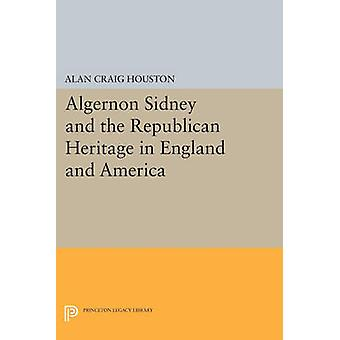 Algernon Sidney and the Republican Heritage in England and America by
