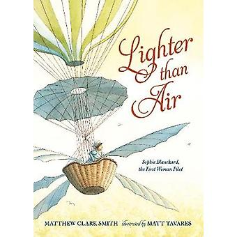 Lighter Than Air - Sophie Blanchard - the First Woman Pilot by Matthew