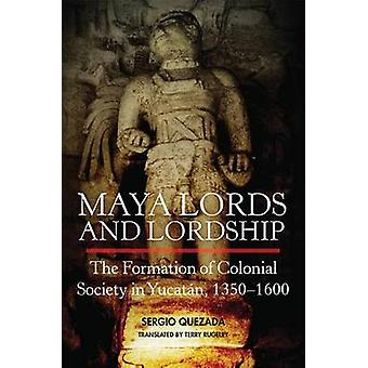 Maya Lords and Lordship by Sergio Quezada - Terry Rugeley - 978080614