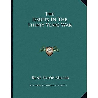 The Jesuits in the Thirty Years War by Rene Fulop-Miller - 9781163021
