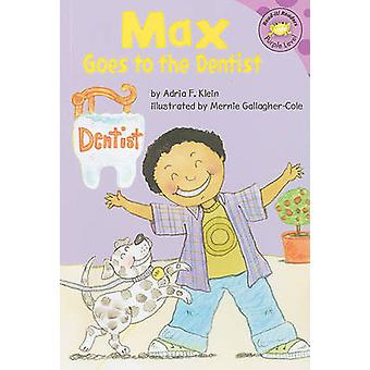 Max Goes to the Dentist by Adria F Klein - Mernie Gallagher-Cole - Su