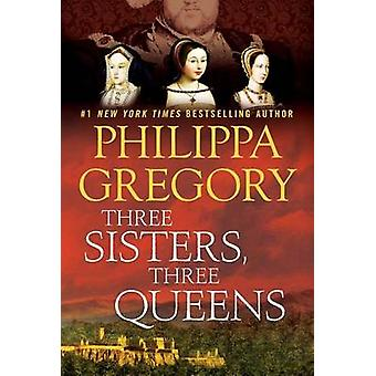 Three Sisters - Three Queens by Philippa Gregory - 9781476758572 Book