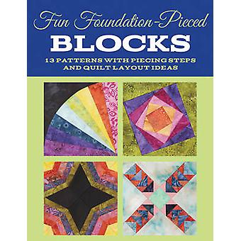 Fun Foundation-Pieced Blocks - 13 Patterns with Piecing Steps and Quil