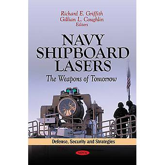 Navy Shipboard Lasers - The Weapons of Tomorrow by Richard E. Griffith