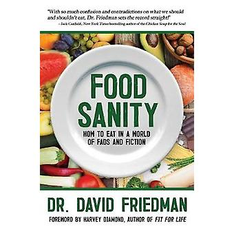 Food Sanity - How to Eat in a World of Fads and Fiction by Dr. David F