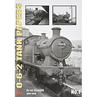 TANK THE 0-6-2 TANKS PAPERS NO.1 - 5600-5699 by Ian Sixsmith - 9781911