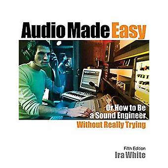 Audio Made Easy by White & Ira