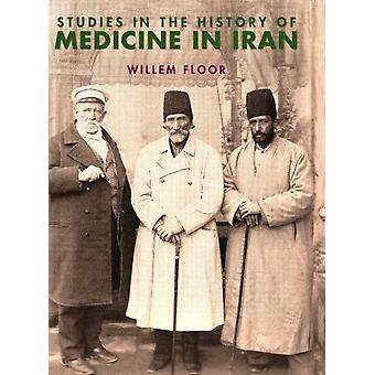 Studies in the History of Medicine in Iran by Floor & Willem M