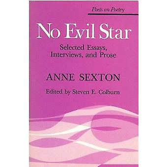 No Evil Star - Selected Essays - Interviews - and Prose by Anne Sexton