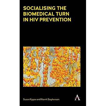 Socialising the Biomedical Turn in HIV Prevention by Kippax & Susan