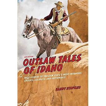 Outlaw Tales of Idaho True Stories Of The Gem States Most Infamous Crooks Culprits And Cutthroats Second Edition by Stapilus & Randy