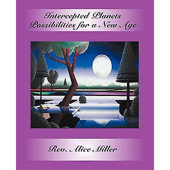 Intercepted Planets Possibilities for a New Age by Miller & Alice