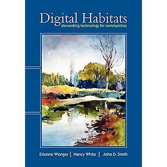 Digital Habitats Stewarding Technology for Communities by Wenger & Etienne