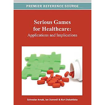 Serious Games for Healthcare Applications and Implications by Arnab & Sylvester