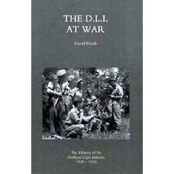 D.L.I. at War The History of the Durham Light Infantry 19391945 by David Rissik & Rissik