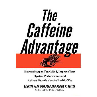 The Caffeine Advantage How to Sharpen Your Mind Improve Your Physical Performance and Schieve Your Goals by Weinberg & Bennett Alan