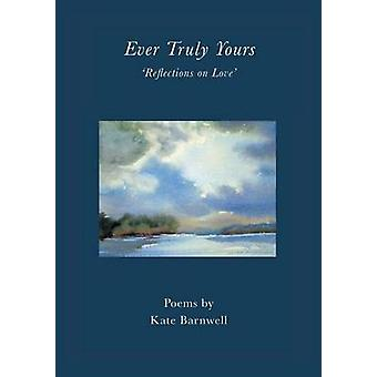 Ever Truly Yours  Reflections on Love by Barnwell & Kate