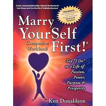 Marry YourSelf First Companion Workbook by Donaldson & Ken